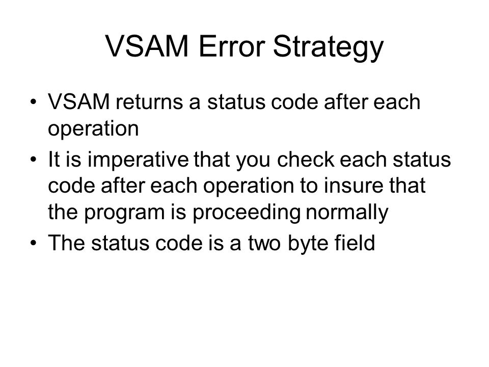 VSAM Error Strategy VSAM returns a status code after each operation