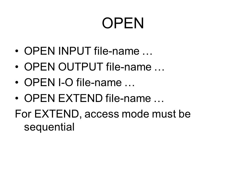 OPEN OPEN INPUT file-name … OPEN OUTPUT file-name …
