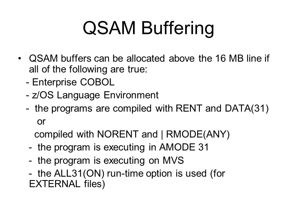 QSAM Buffering QSAM buffers can be allocated above the 16 MB line if all of the following are true: