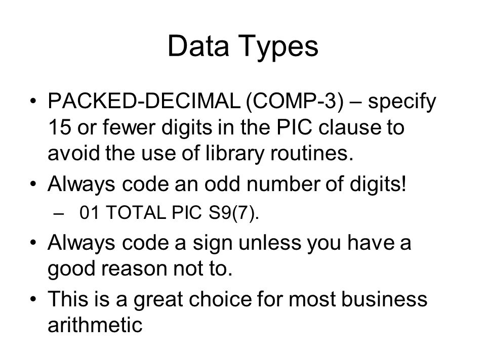 Data Types PACKED-DECIMAL (COMP-3) – specify 15 or fewer digits in the PIC clause to avoid the use of library routines.