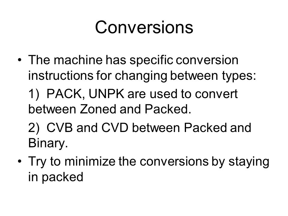 Conversions The machine has specific conversion instructions for changing between types: