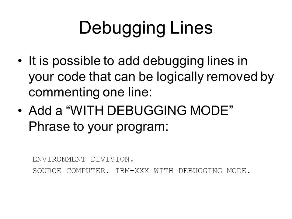 Debugging Lines It is possible to add debugging lines in your code that can be logically removed by commenting one line: