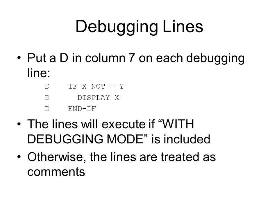 Debugging Lines Put a D in column 7 on each debugging line: