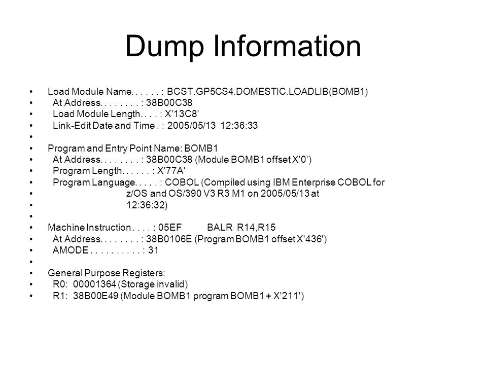 Dump Information Load Module Name. . . . . . : BCST.GP5CS4.DOMESTIC.LOADLIB(BOMB1) At Address. . . . . . . . : 38B00C38.
