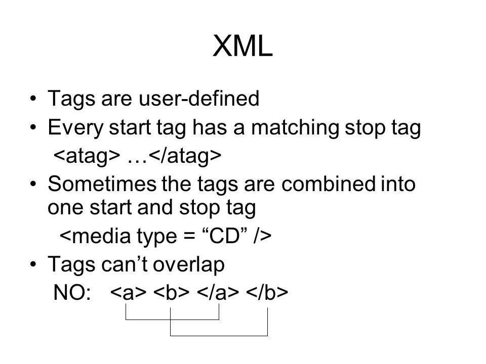 XML Tags are user-defined Every start tag has a matching stop tag