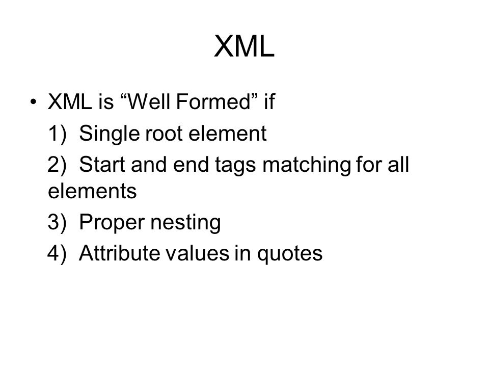 XML XML is Well Formed if 1) Single root element