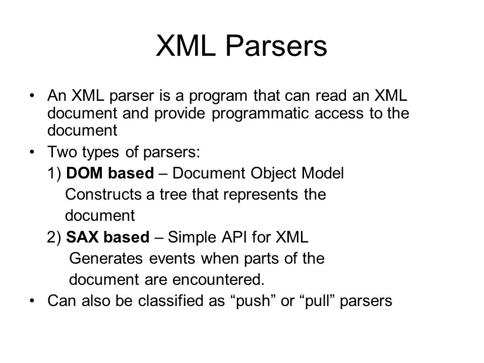 XML Parsers An XML parser is a program that can read an XML document and provide programmatic access to the document.