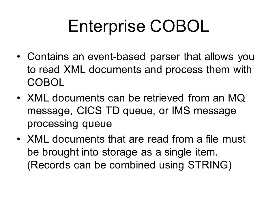 Enterprise COBOL Contains an event-based parser that allows you to read XML documents and process them with COBOL.