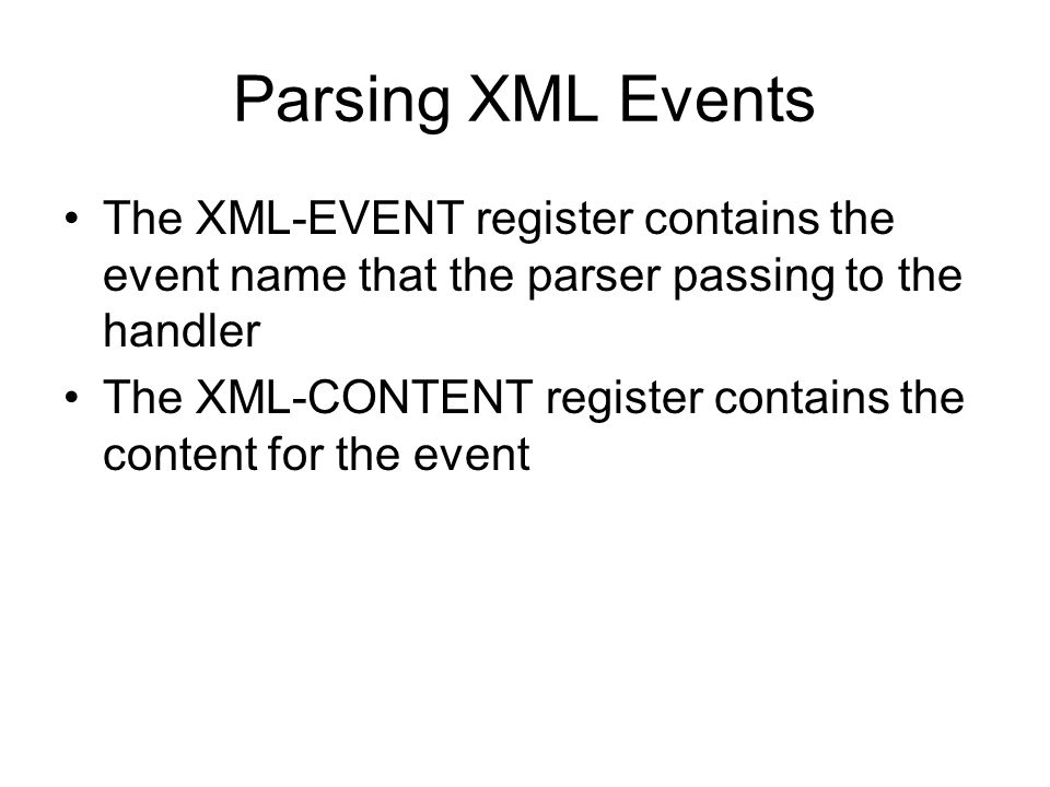 Parsing XML Events The XML-EVENT register contains the event name that the parser passing to the handler.