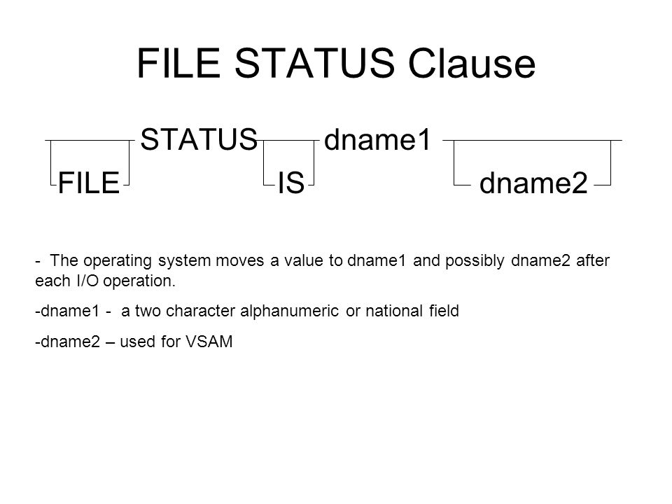 FILE STATUS Clause STATUS dname1 FILE IS dname2