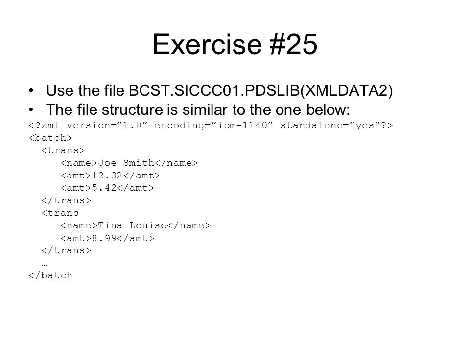 Exercise #25 Use the file BCST.SICCC01.PDSLIB(XMLDATA2)