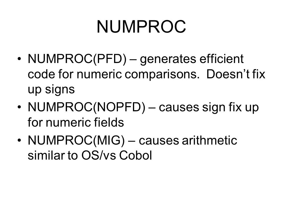 NUMPROC NUMPROC(PFD) – generates efficient code for numeric comparisons. Doesn't fix up signs.