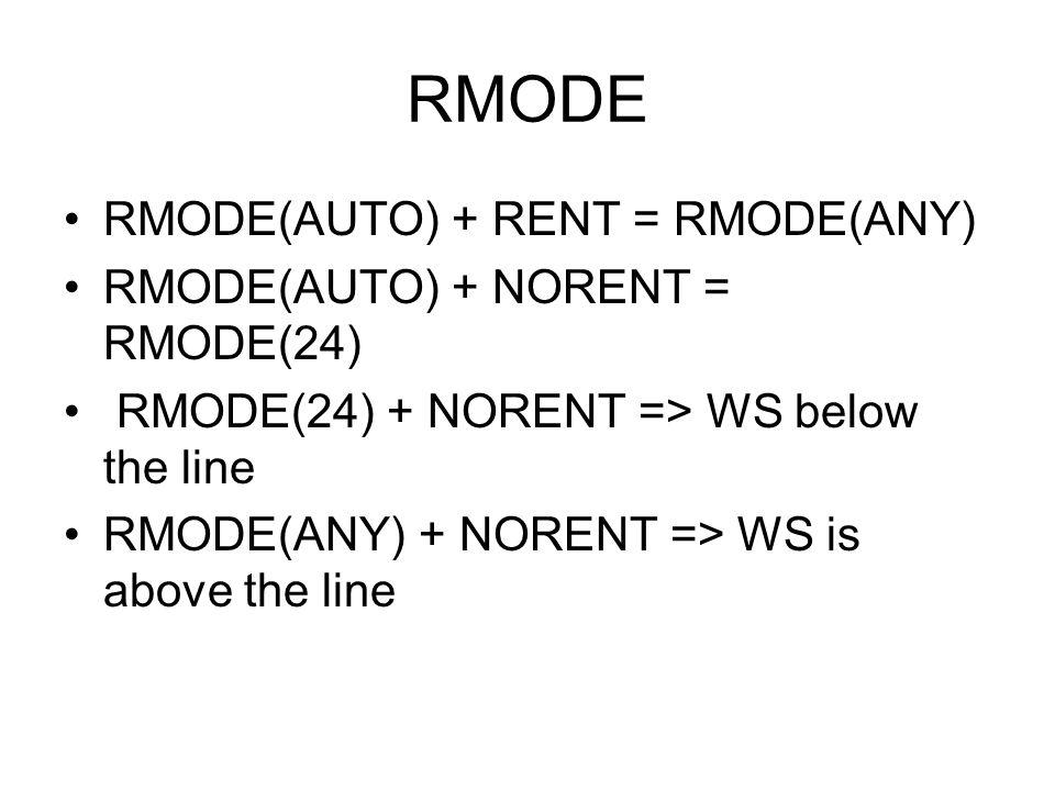RMODE RMODE(AUTO) + RENT = RMODE(ANY) RMODE(AUTO) + NORENT = RMODE(24)