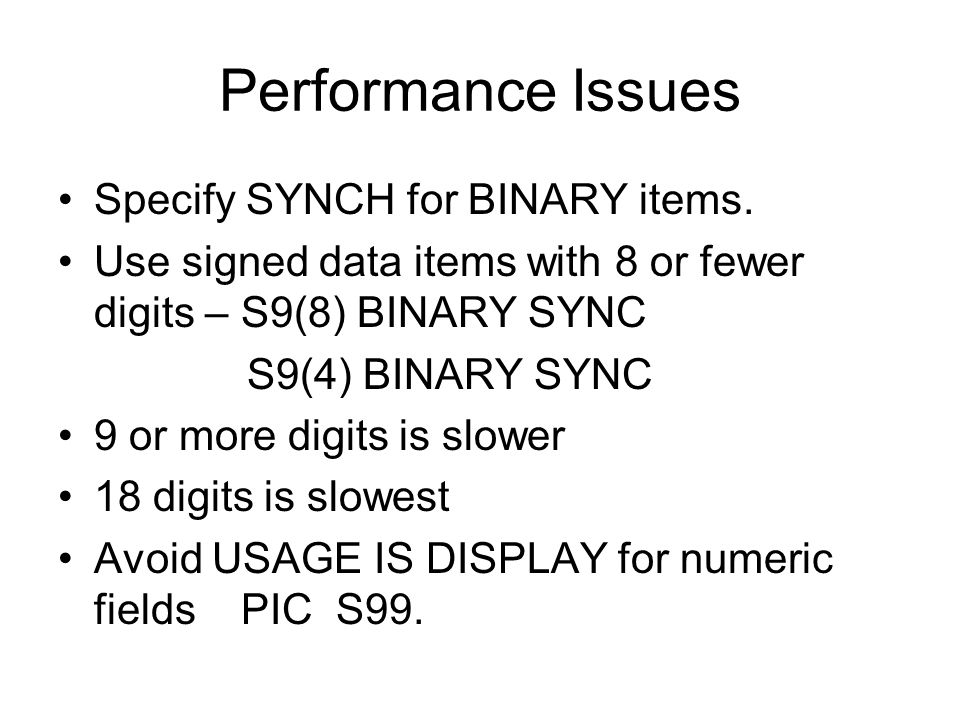 Performance Issues Specify SYNCH for BINARY items.