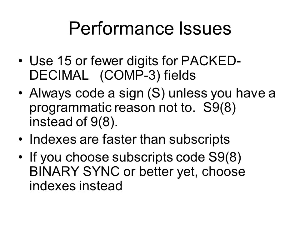 Performance Issues Use 15 or fewer digits for PACKED-DECIMAL (COMP-3) fields.