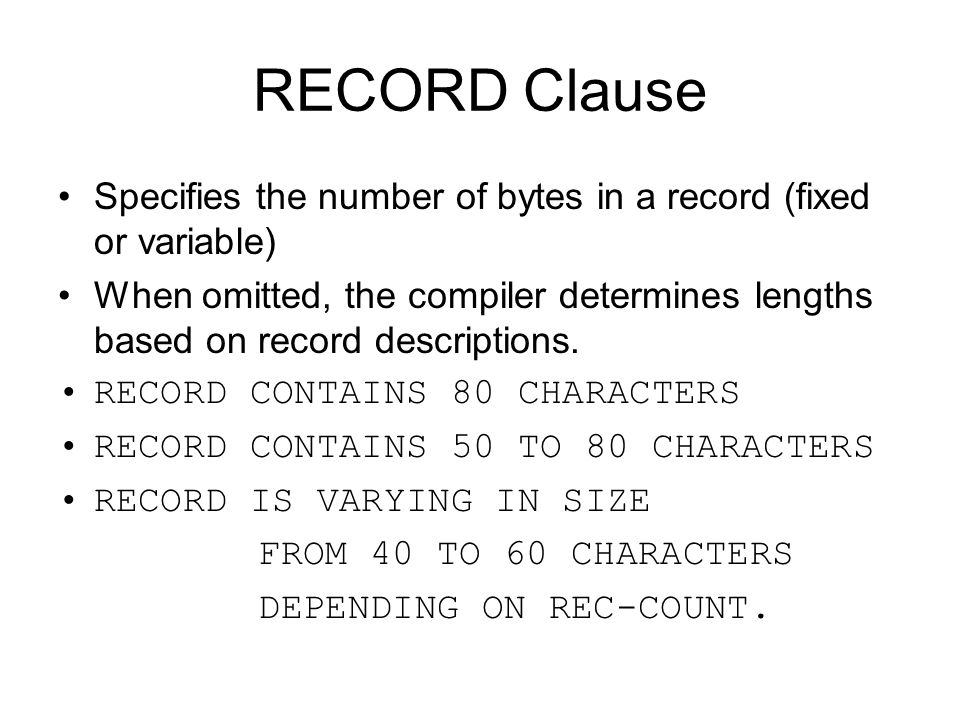 RECORD Clause Specifies the number of bytes in a record (fixed or variable)
