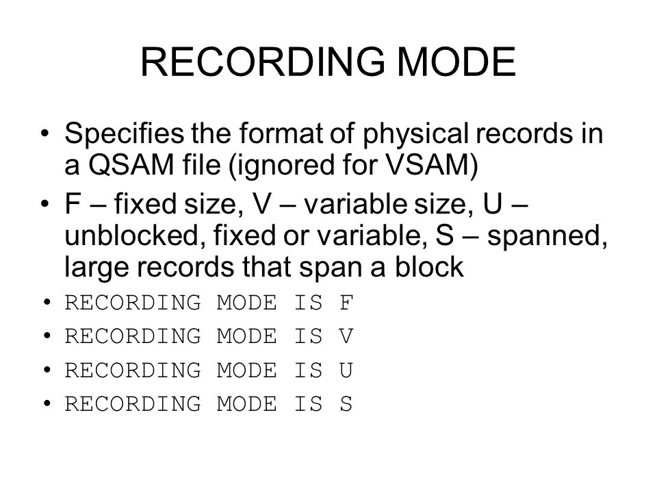 RECORDING MODE Specifies the format of physical records in a QSAM file (ignored for VSAM)