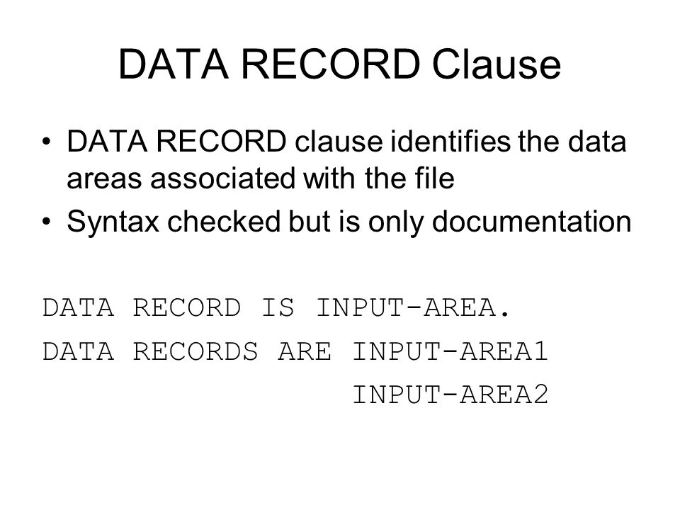 DATA RECORD Clause DATA RECORD clause identifies the data areas associated with the file. Syntax checked but is only documentation.