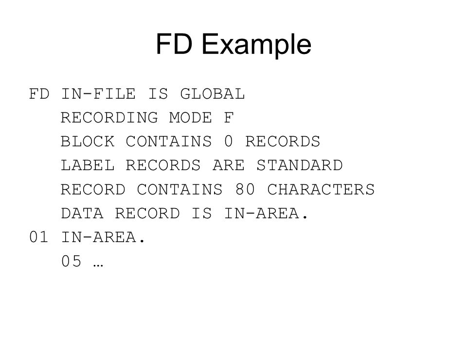 FD Example FD IN-FILE IS GLOBAL RECORDING MODE F