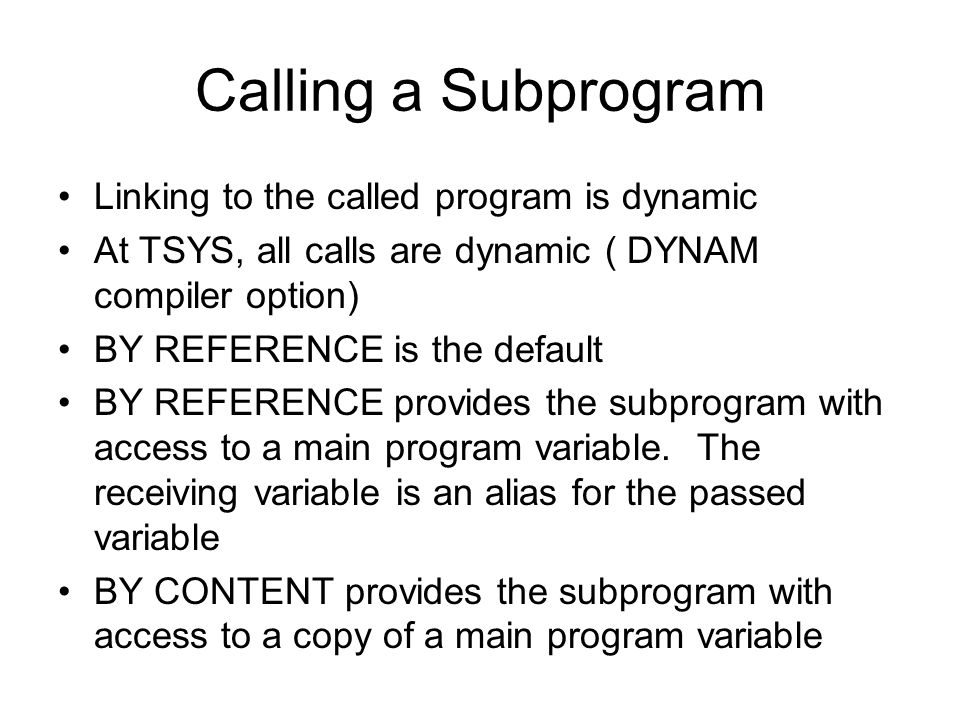 Calling a Subprogram Linking to the called program is dynamic