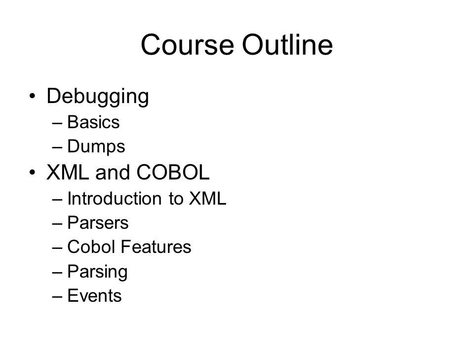 Course Outline Debugging XML and COBOL Basics Dumps