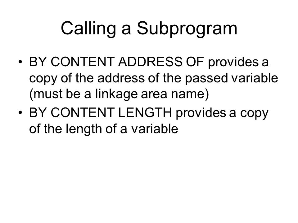 Calling a Subprogram BY CONTENT ADDRESS OF provides a copy of the address of the passed variable (must be a linkage area name)