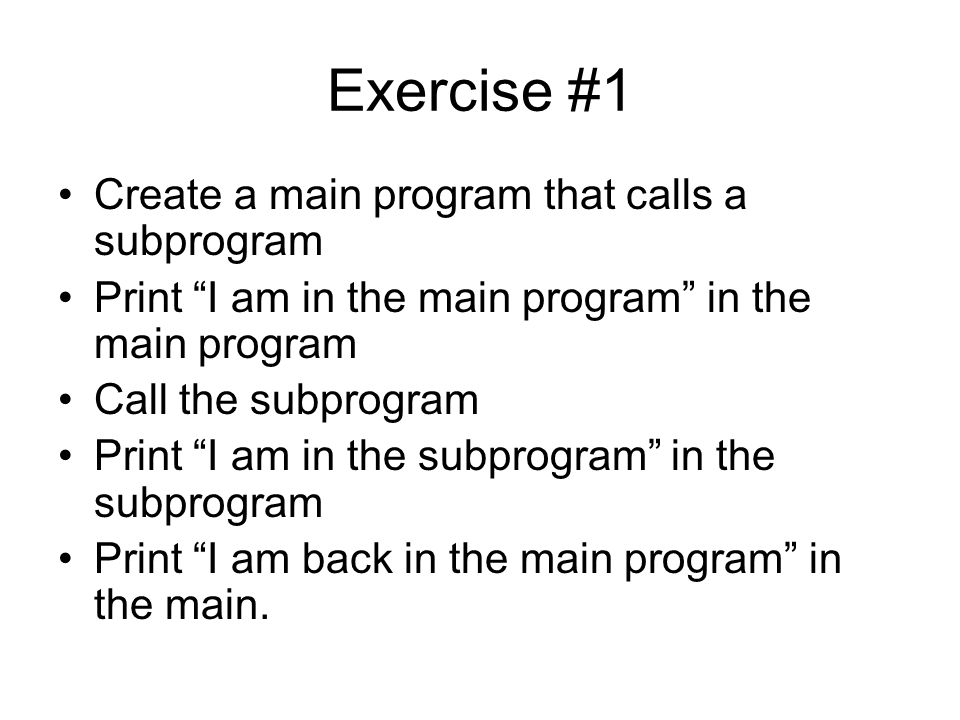 Exercise #1 Create a main program that calls a subprogram