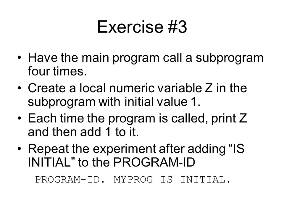Exercise #3 Have the main program call a subprogram four times.