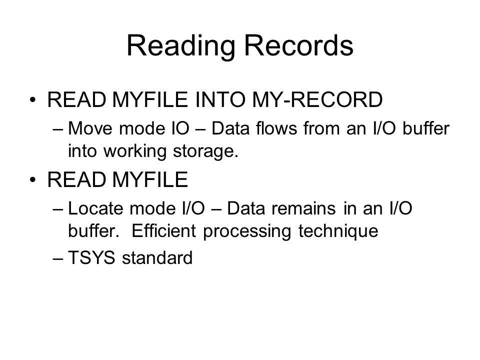 Reading Records READ MYFILE INTO MY-RECORD READ MYFILE