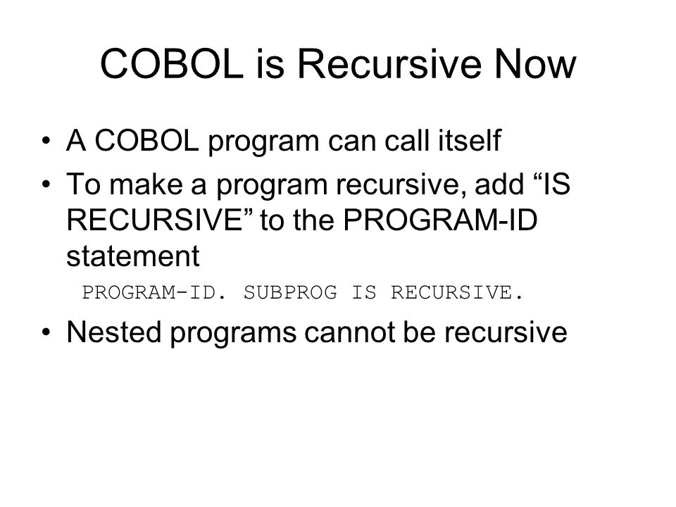COBOL is Recursive Now A COBOL program can call itself