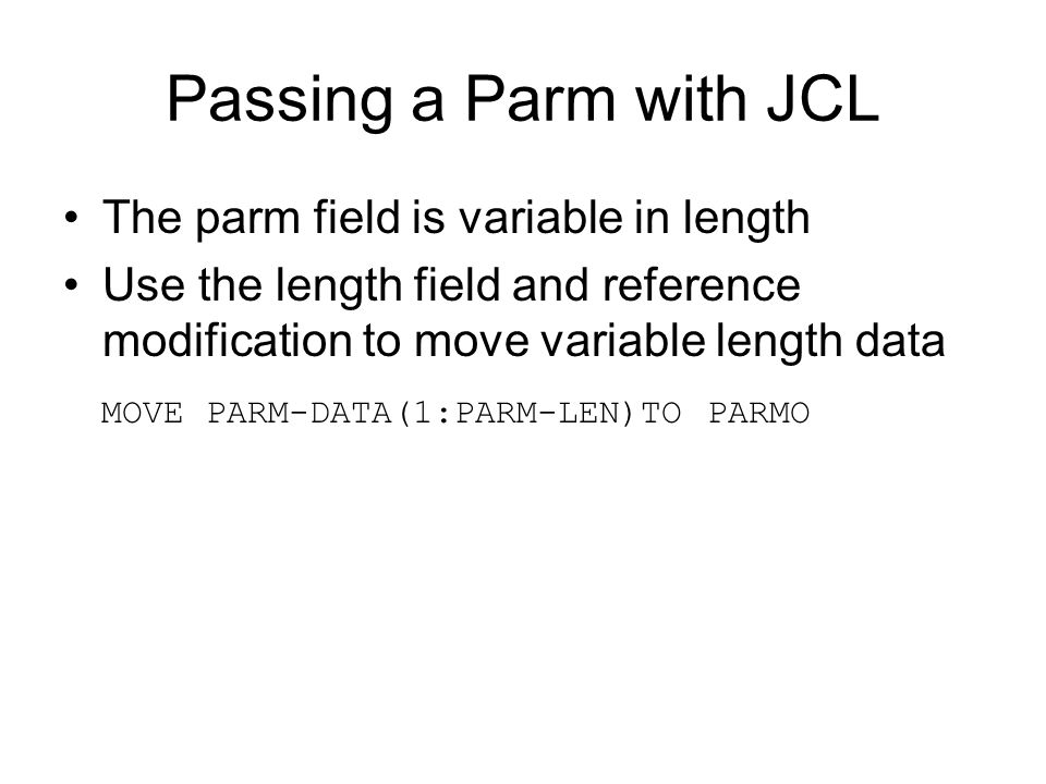 Passing a Parm with JCL The parm field is variable in length