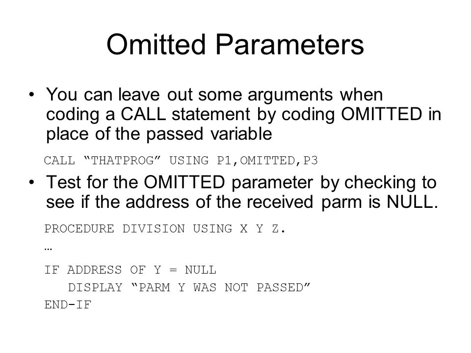 Omitted Parameters You can leave out some arguments when coding a CALL statement by coding OMITTED in place of the passed variable.