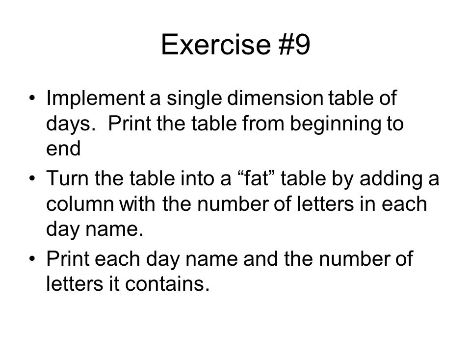 Exercise #9 Implement a single dimension table of days. Print the table from beginning to end.