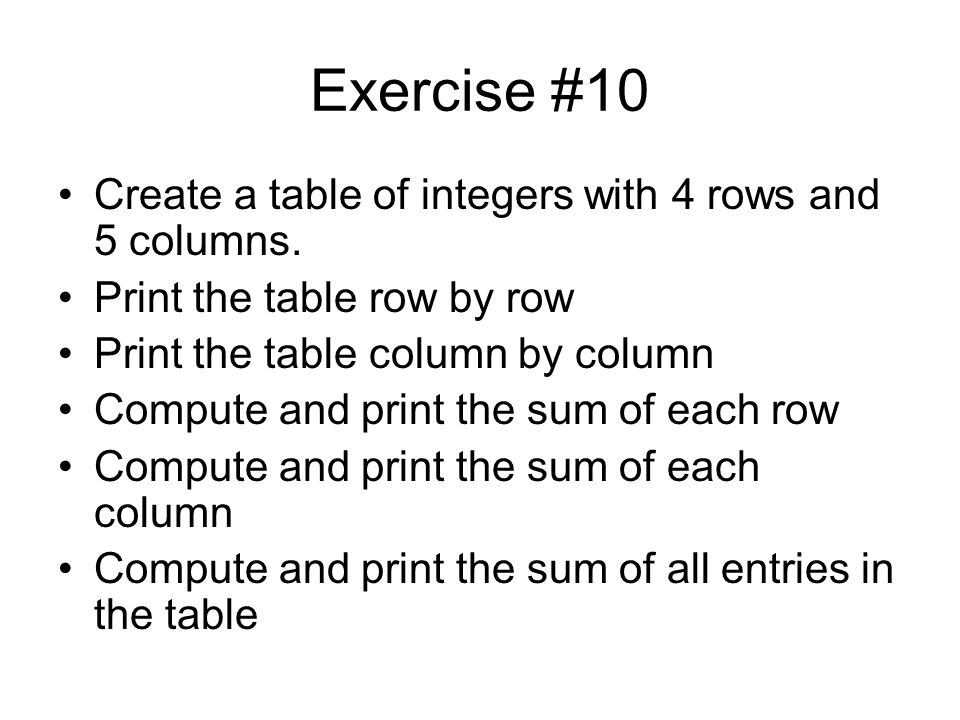 Exercise #10 Create a table of integers with 4 rows and 5 columns.