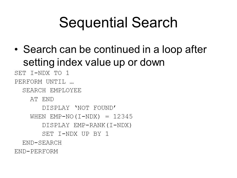 Sequential Search Search can be continued in a loop after setting index value up or down. SET I-NDX TO 1.
