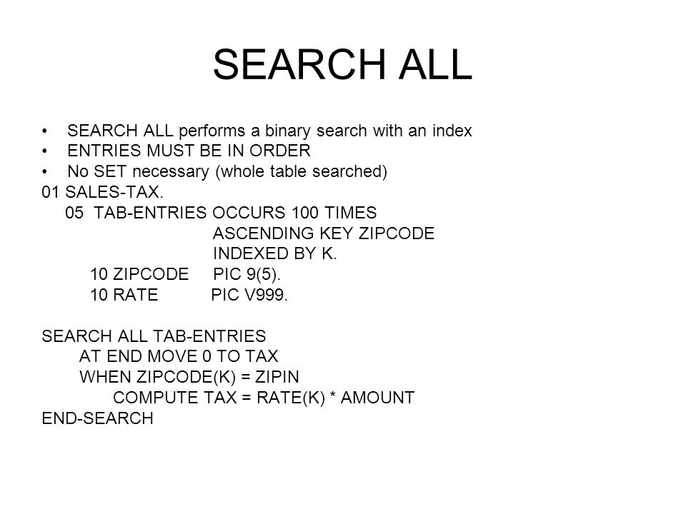 SEARCH ALL SEARCH ALL performs a binary search with an index