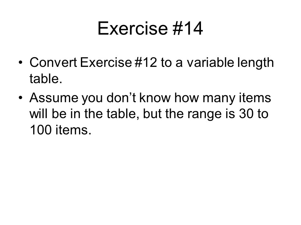 Exercise #14 Convert Exercise #12 to a variable length table.