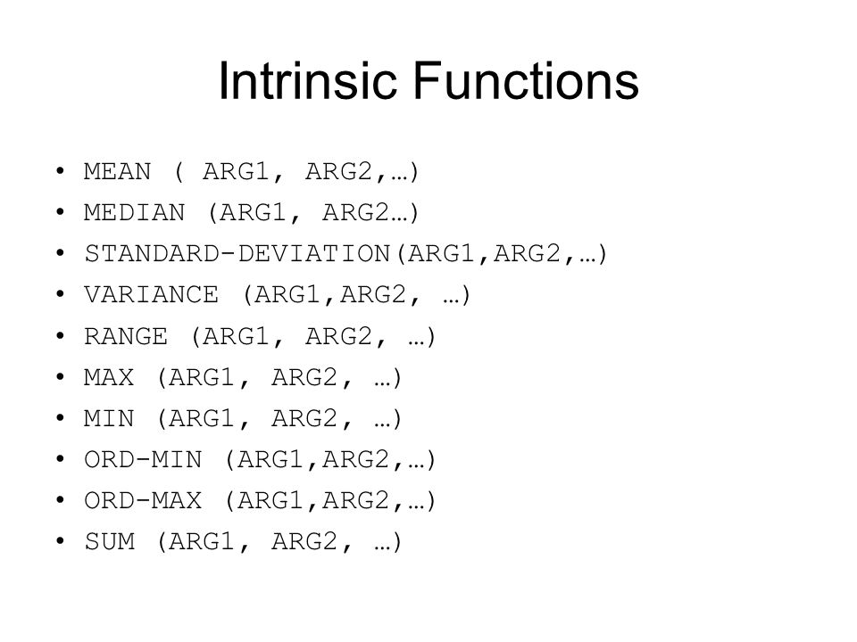 Intrinsic Functions MEAN ( ARG1, ARG2,…) MEDIAN (ARG1, ARG2…)