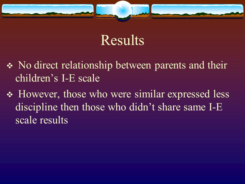Results No direct relationship between parents and their children's I-E scale.
