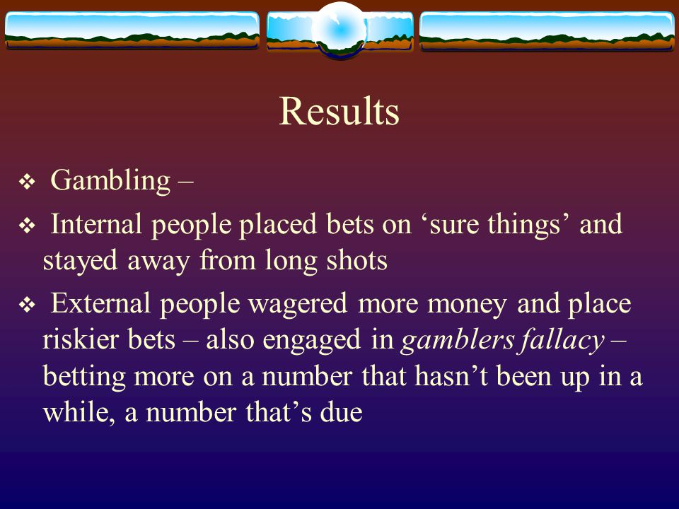 Results Gambling – Internal people placed bets on 'sure things' and stayed away from long shots.