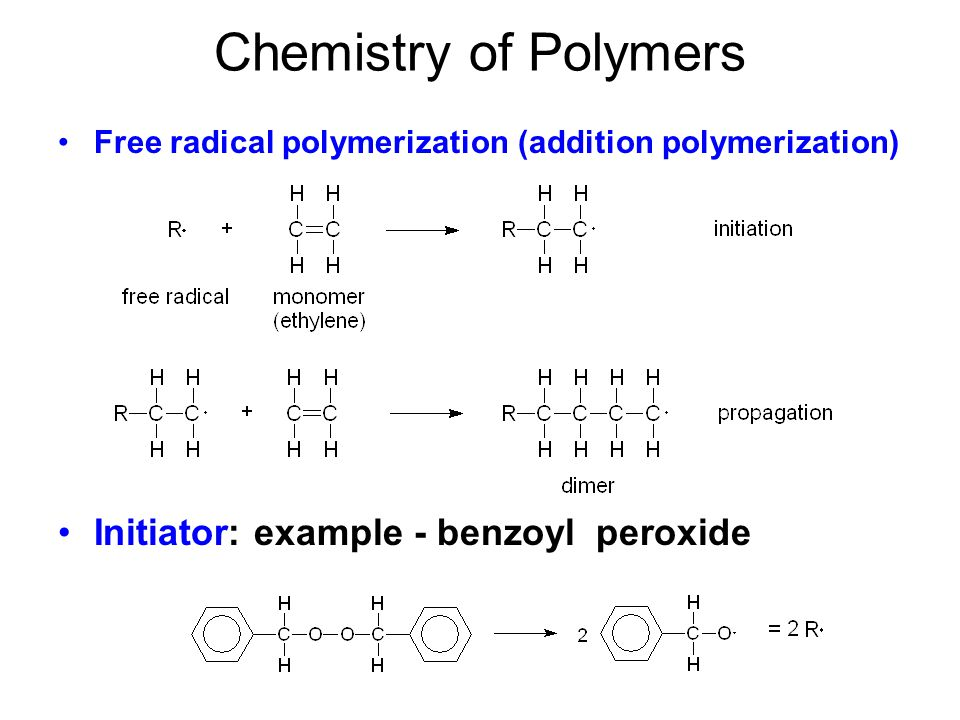 Chemistry of Polymers Initiator: example - benzoyl peroxide
