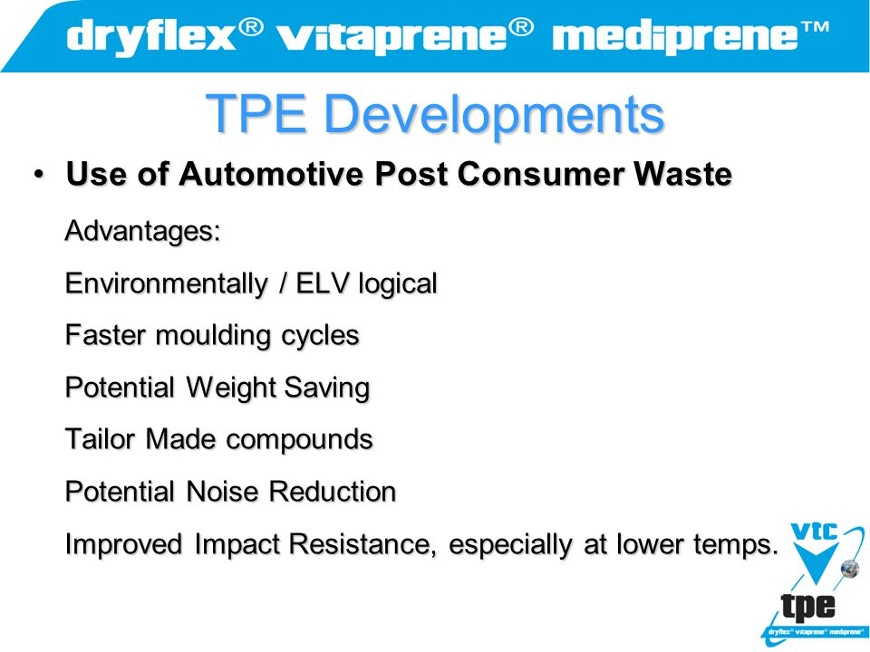 TPE Developments Use of Automotive Post Consumer Waste Advantages: