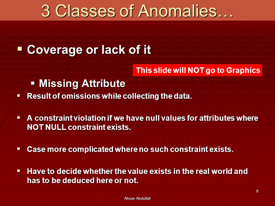 3 Classes of Anomalies… Coverage or lack of it Missing Attribute