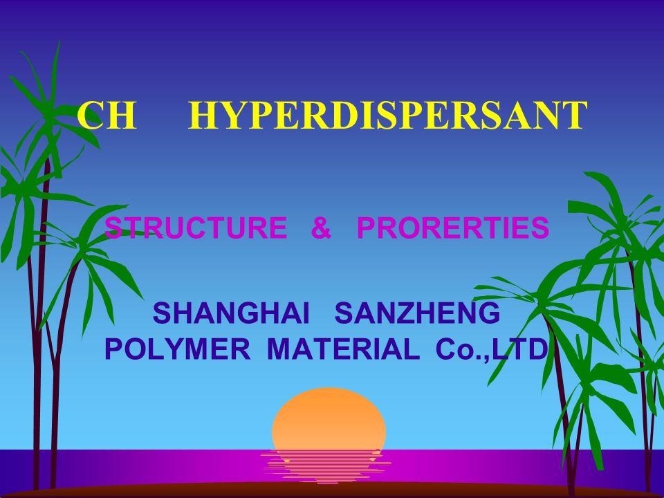 STRUCTURE & PRORERTIES SHANGHAI SANZHENG POLYMER MATERIAL Co.,LTD