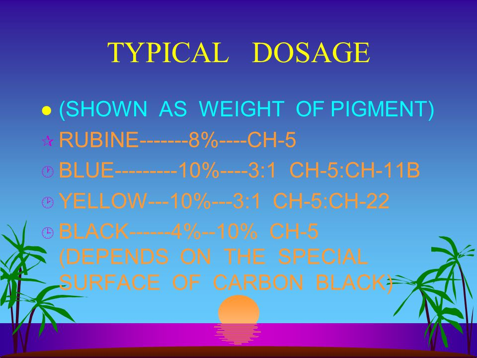 TYPICAL DOSAGE (SHOWN AS WEIGHT OF PIGMENT) RUBINE-------8%----CH-5