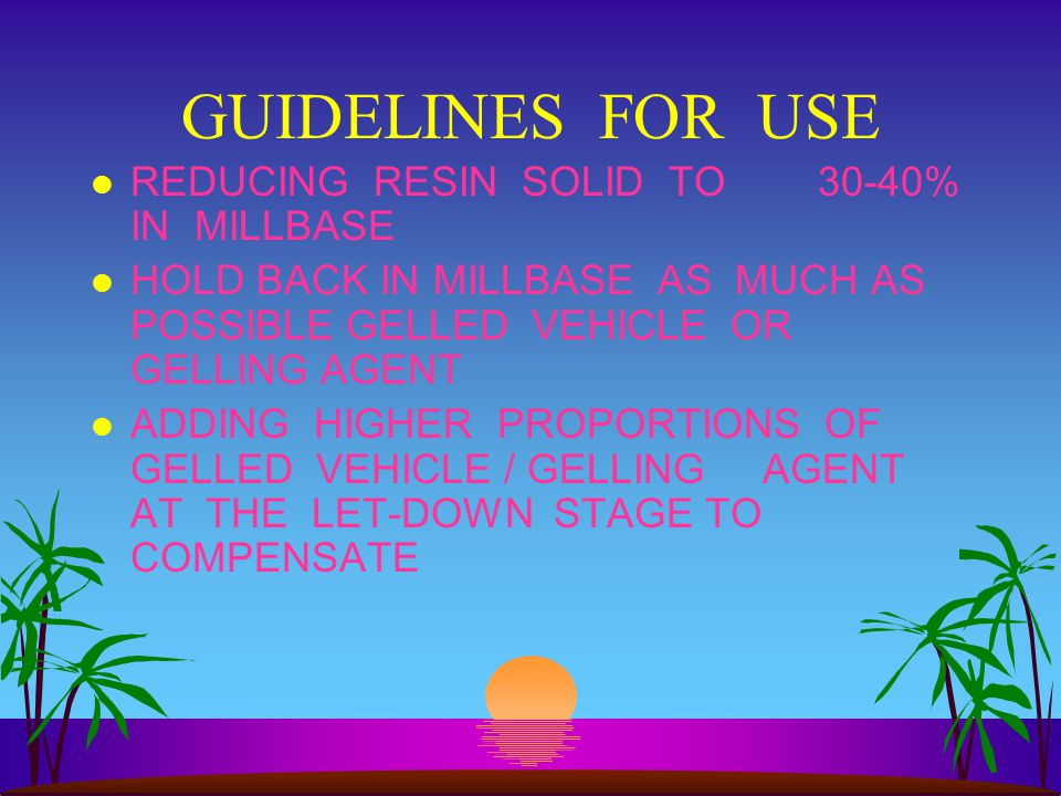 GUIDELINES FOR USE REDUCING RESIN SOLID TO 30-40% IN MILLBASE