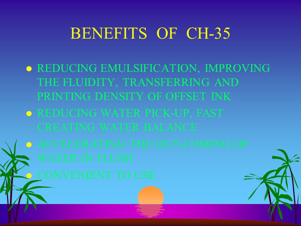 BENEFITS OF CH-35 REDUCING EMULSIFICATION, IMPROVING THE FLUIDITY, TRANSFERRING AND PRINTING DENSITY OF OFFSET INK.