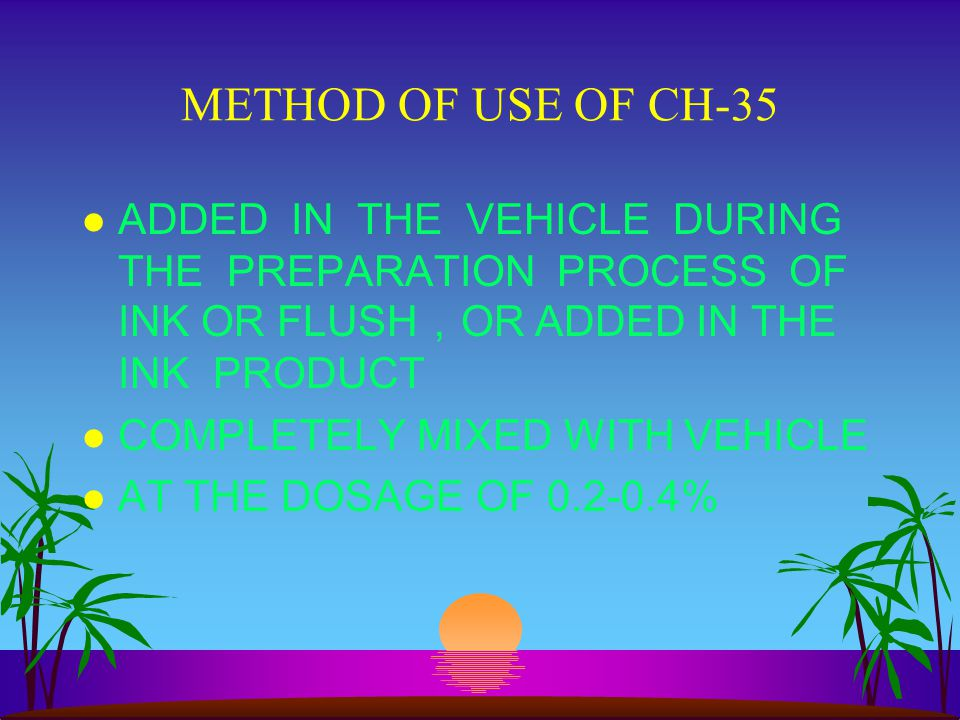 METHOD OF USE OF CH-35 ADDED IN THE VEHICLE DURING THE PREPARATION PROCESS OF INK OR FLUSH,OR ADDED IN THE INK PRODUCT.