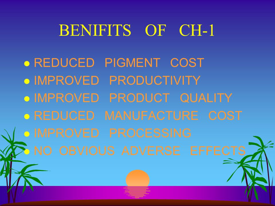 BENIFITS OF CH-1 REDUCED PIGMENT COST IMPROVED PRODUCTIVITY