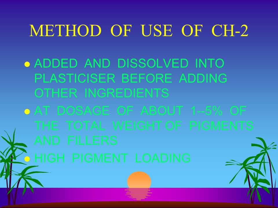 METHOD OF USE OF CH-2 ADDED AND DISSOLVED INTO PLASTICISER BEFORE ADDING OTHER INGREDIENTS.